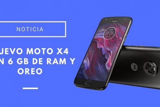 Nuevo Moto X4 con 6 GB de RAM y Oreo