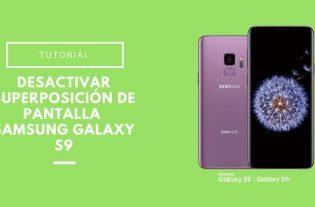 Desactivar superposición de pantalla en el Samsung Galaxy S9