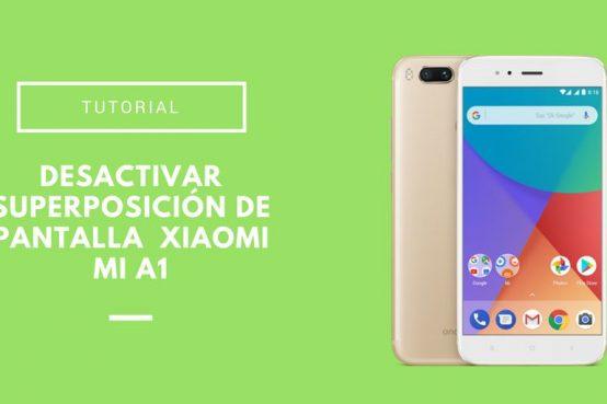 Desactivar superposición de pantalla en el Xiaomi Mi A1