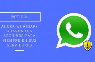 Ahora Whatsapp guarda tus archivos para siempre en sus servidores