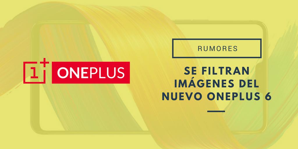 Se filtran imágenes del nuevo Oneplus 6