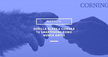 Gorilla Glass 6 llega para proteger a tu smartphone de caídas varias