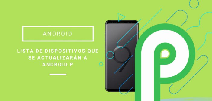 lista de dispositivos con android p