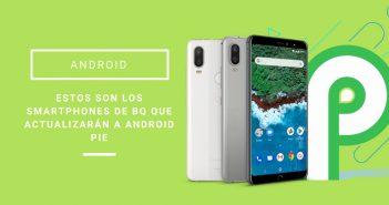 BQ que actualizarán a Android Pie