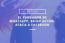 brian acton ataca a facebook
