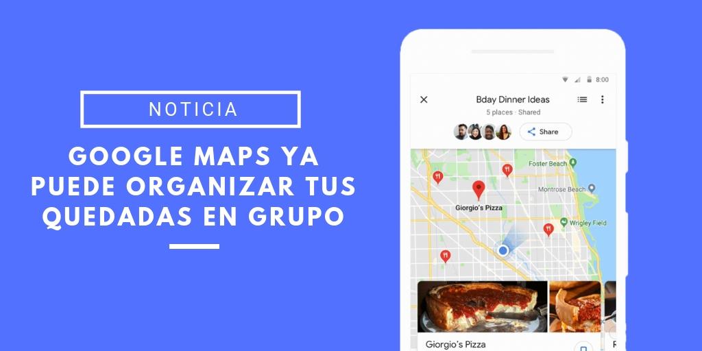 google maps organiza tus planes en grupo