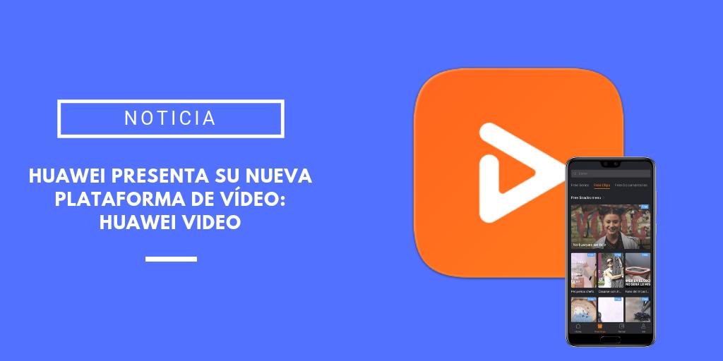 Huawei Video presentación españa