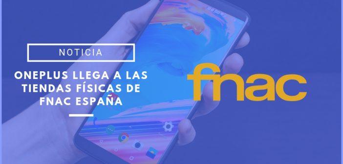 OnePlus llega a Fnac España