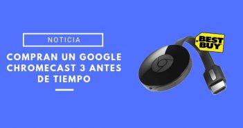 google chromecast 3 vendido antes de tiempo