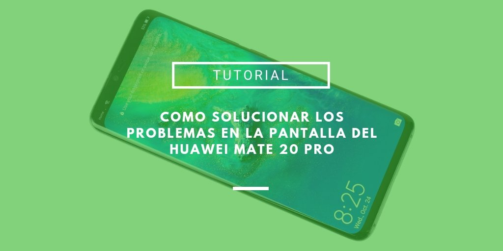 problema de pantalla en el Huawei Mate 20 Pro